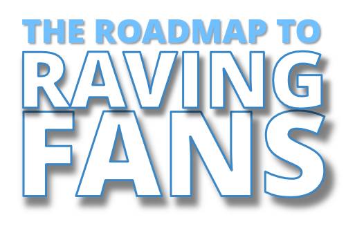The Roadmap to Raving Fans
